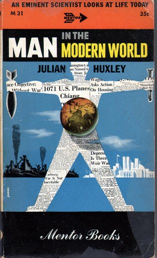 HUXLEY, JULIAN - Man in the Modern World: An Eminent Scientist Looks At Life Today