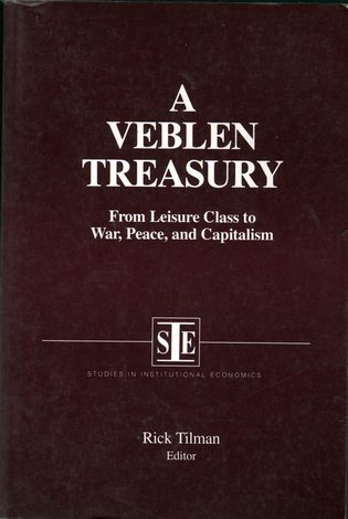 TILMAN, RICK, ED. - A Veblen Treasury: From Leisure Class to War, Peace, and Capitalism