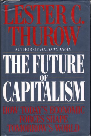 THUROW, LESTER C. - The Future of Capitalism: How Today's Economic Forces Shape Tomorrow's World