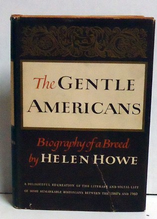 HOWE, HELEN - The Gentle Americans: Biography of a Breed