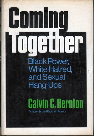 HERNTON, CALVIN C. - Coming Together: Black Power, White Hatred, and Sexual Hang-Ups