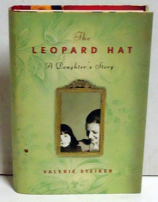 STEIKER, VALERIE - The Leopard Hat: A Daughter's Story