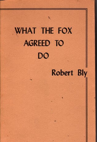 BLY, ROBERT - What the Fox Agreed To Do