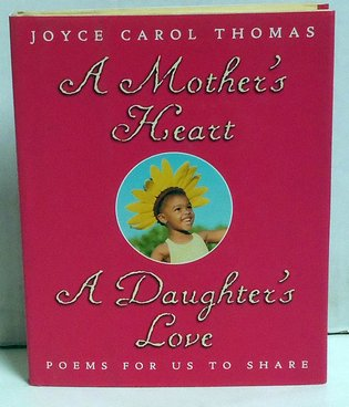 THOMAS, JOYCE CAROL - A Mother's Heart, a Daughter's Love: Poems for Us to Share